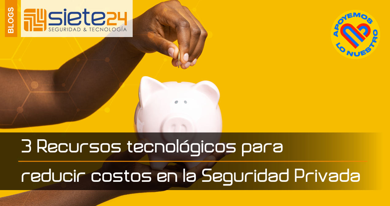 3-Recursos-tecnológicos-para-reducir-costos-en-la-Seguridad-Privada