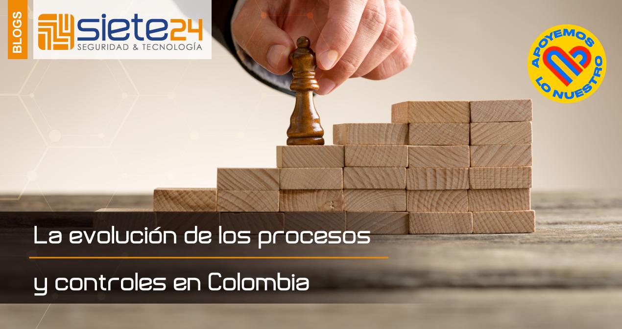La-evolución-de-los-procesos-y-controles-en-Colombia