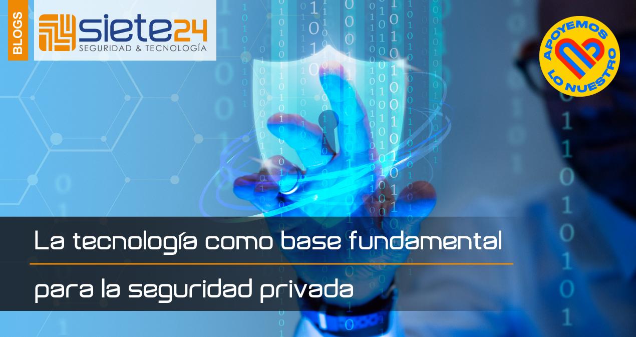 La-tecnología-como-base-fundamental-para-la-seguridad-privada