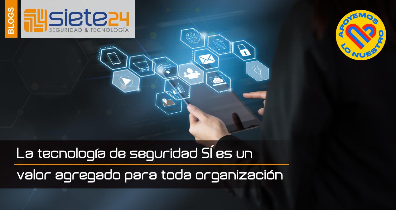La-tecnología-de-seguridad-SÍ-es-un-valor-agregado-para-toda-organización